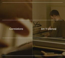Carlos Cipa : Correlations (on 11 pianos)