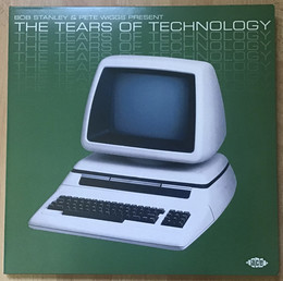 Bob Stanley & Pete Wiggs Present The Tears Of Tech