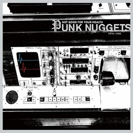 Not Good For Your Health: Punk Nuggets 1974-1982